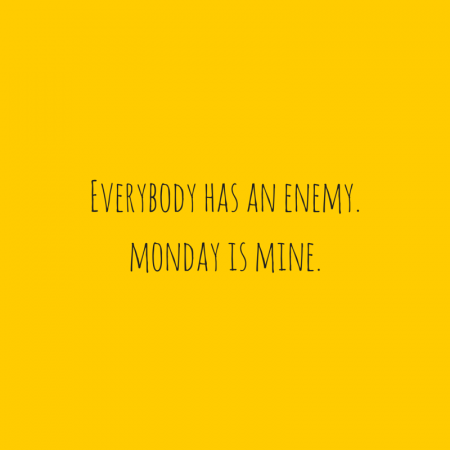 everybody_has_an_enemy.monday_is_mine..png NL