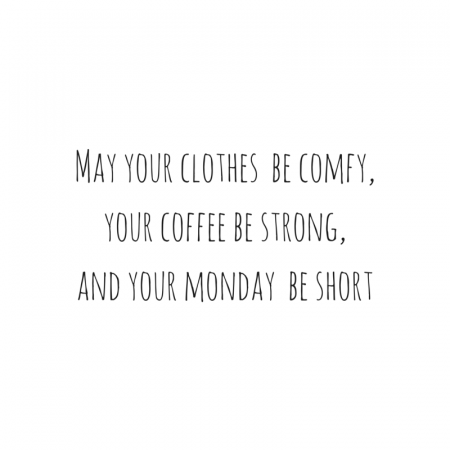 may_your_clothes_be_comfy,_your_coffee_be.png NL