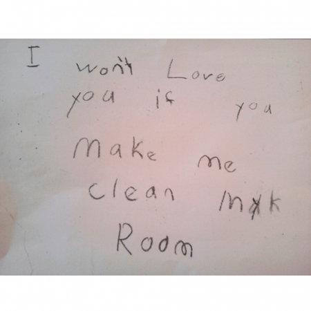 'I won't love you if you make me clean my room.'