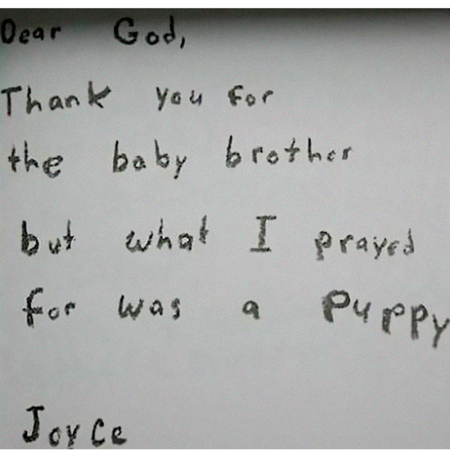 'Dear God, thank you for the baby brother but what I prayed for was a puppy.'