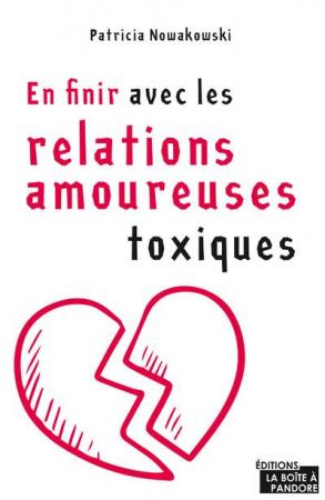 En finir avec les relations amoureuses toxiques, par Patricia Nowakowski