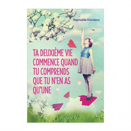"""""""Ta deuxième vie commence quand tu réalises que tu n'en as qu'une"""" de Raphaëlle Giordano"""