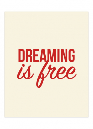 'Dreaming is Free'-poster (40 x 50 cm)