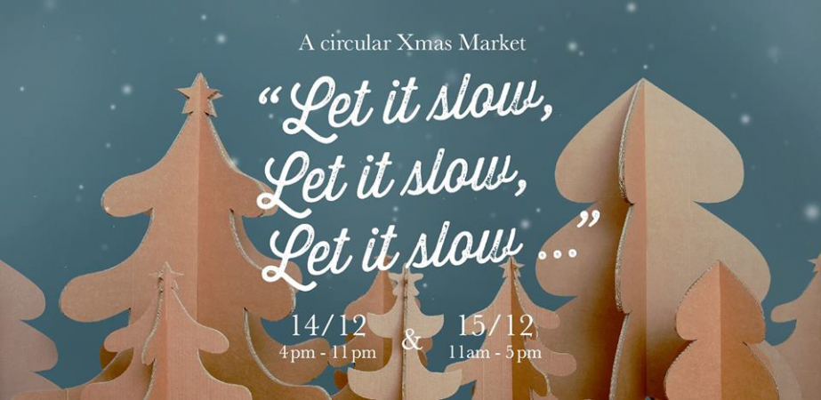 Let it Slow – A circular Xmas Market – 14 et 15 décembre