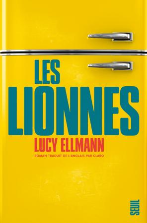 Les Lionnes – Lucy Ellmann (Seuil)