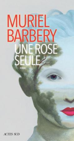 Une rose seule – Muriel Barbery (Actes Sud)