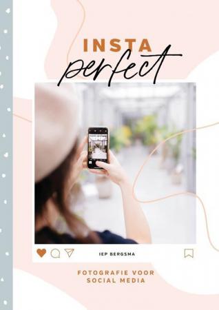 'Insta Perfect: fotografie voor social media' van Iep Bergsma