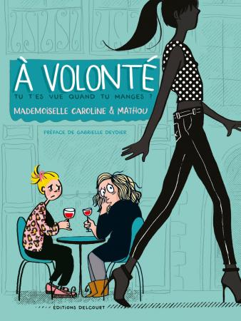 <em>À volonté, tu t'es vue quand tu manges?</em> – Mademoiselle Caroline et Mathou (Delcourt)