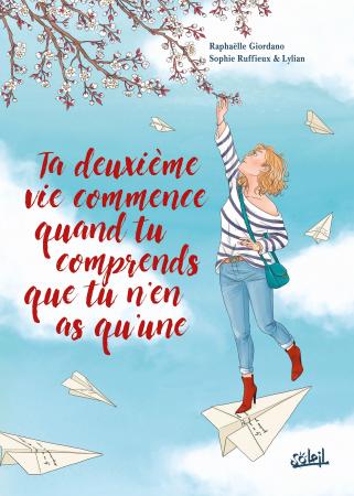 <em>Ta deuxième vie commence quand tu comprends que tu n'en as qu'une</em> – Raphaëlle Giaordano, Lylian et Sophie Ruffieux (Soleil)