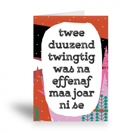 Wenskaart 'Twee duuzend twingtig was na effenaf maa joar ni se'