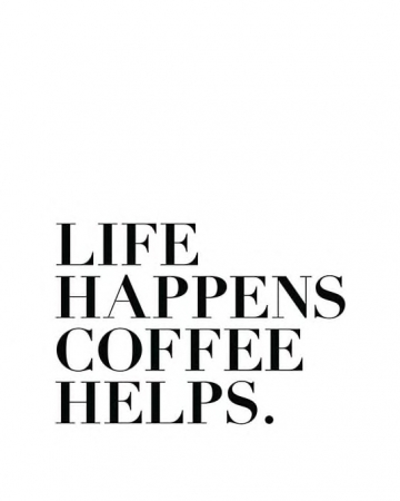 Poster 'Life happens, coffee helps'