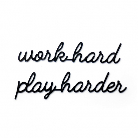 Quote 'Work hard play harder'