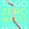101 Ways to Go Zero Waste, Kathryn Kellogg