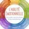 L'agilité émotionnelle: L'art d'accueillir les émotions et de les transformer