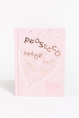 Livre de recettes de cocktails 'Prosecco Made Me Do It'