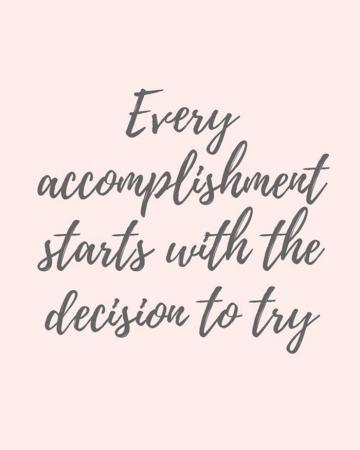 Elke prestatie begint met de beslissing om het te proberen.