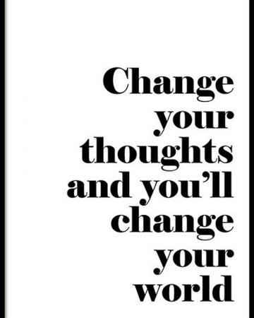 Verander je gedachten en je zal de wereld veranderen.