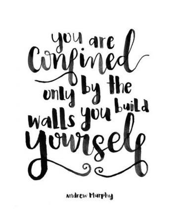 Je wordt alleen beperkt door de muren die je zelf bouwt.