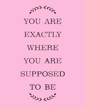 Je bent exact waar je hoort te zijn.