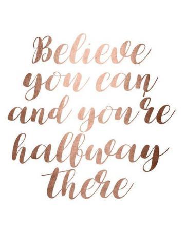 Geloof dat je het kan en je bent al halverwege.