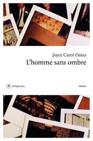 L'homme sans ombre de Joyce Carol Oates, éd. Philippe Rey.