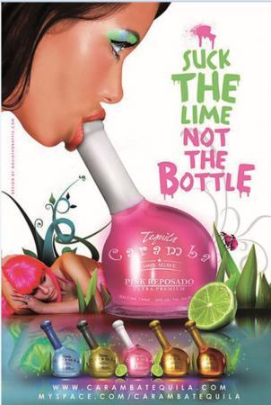 'Suck the lime, not the bottle.' Erg fijnzinnige reclame voor een merk van Tequila.  De posters van deze oude reclameboodschap zijn nog steeds voor veel geld te koop op eBay…